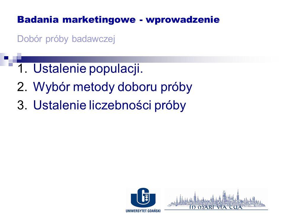 Badania marketingowe - wprowadzenie Dobór próby badawczej 1.Ustalenie populacji.