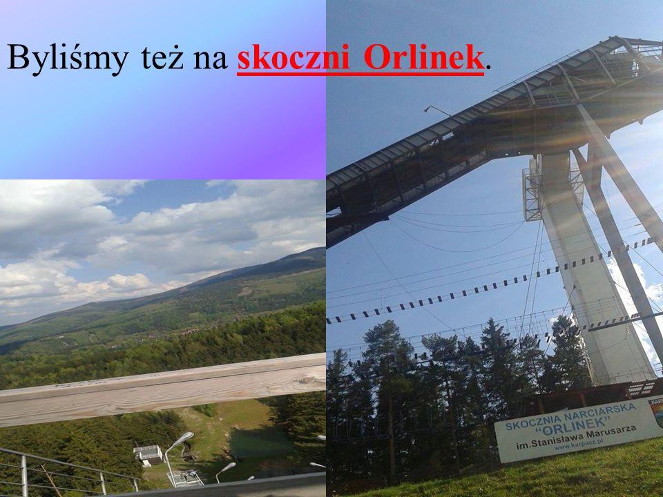 Byliśmy też na skoczni Orlinek.