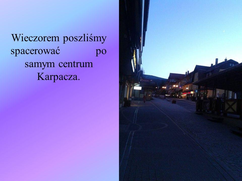 Wieczorem poszliśmy spacerować po samym centrum Karpacza.