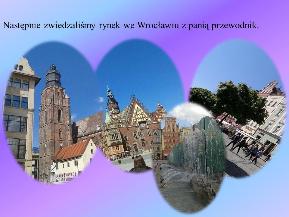 Następnie zwiedzaliśmy rynek we Wrocławiu z panią przewodnik.