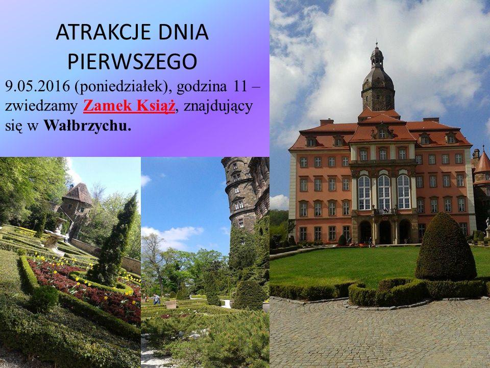 ATRAKCJE DNIA PIERWSZEGO 9.05.2016 (poniedziałek), godzina 11 – zwiedzamy Zamek Książ, znajdujący się w Wałbrzychu.