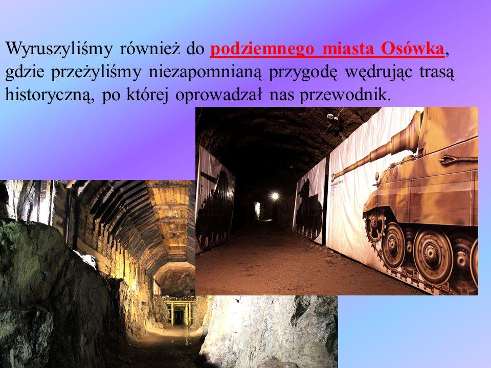 Wyruszyliśmy również do podziemnego miasta Osówka, gdzie przeżyliśmy niezapomnianą przygodę wędrując trasą historyczną, po której oprowadzał nas przewodnik.