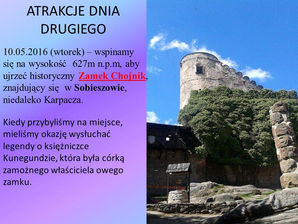 ATRAKCJE DNIA DRUGIEGO 10.05.2016 (wtorek) – wspinamy się na wysokość 627m n.p.m, aby ujrzeć historyczny Zamek Chojnik, znajdujący się w Sobieszowie, niedaleko Karpacza.