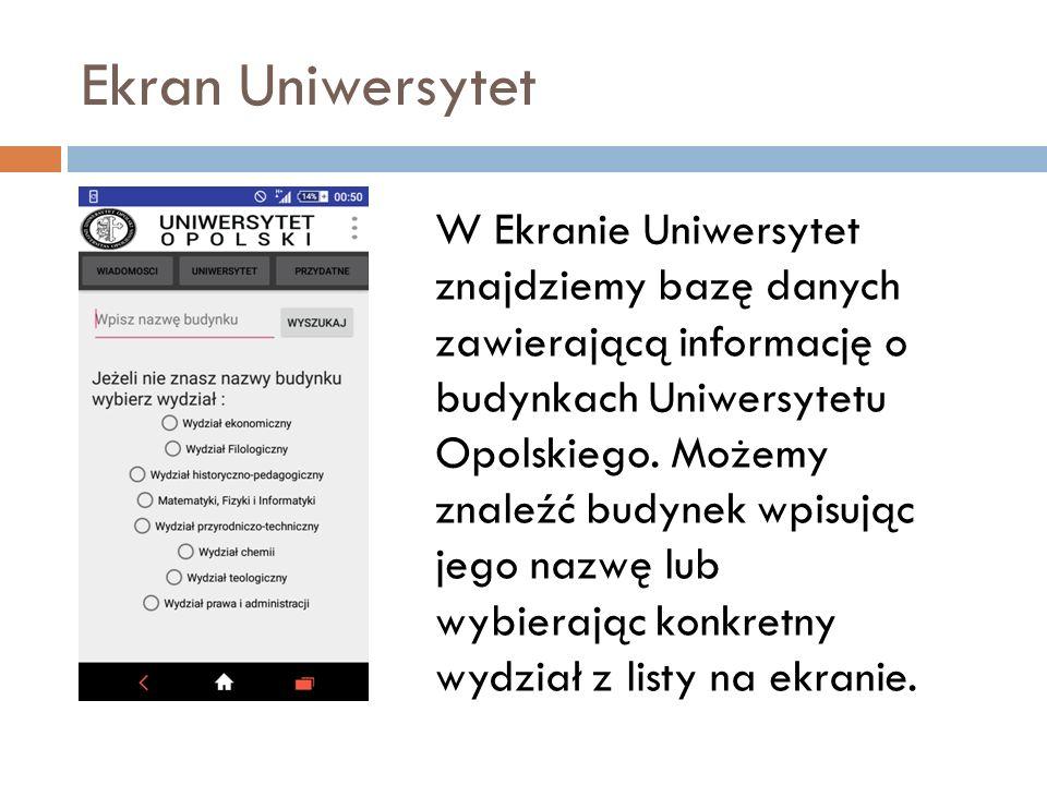 Ekran Uniwersytet W Ekranie Uniwersytet znajdziemy bazę danych zawierającą informację o budynkach Uniwersytetu Opolskiego.