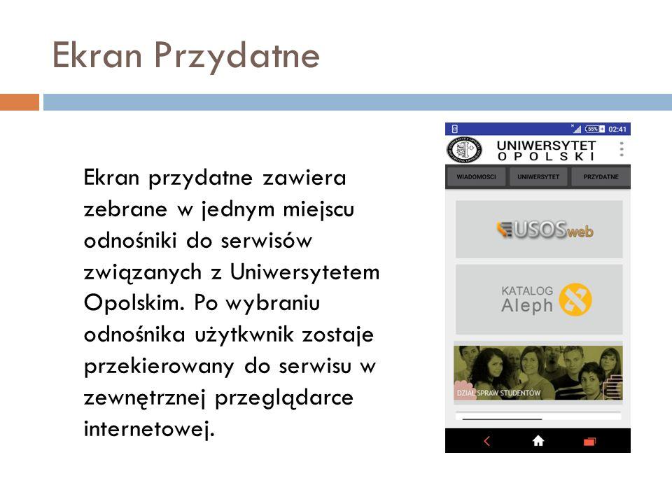Ekran Przydatne Ekran przydatne zawiera zebrane w jednym miejscu odnośniki do serwisów związanych z Uniwersytetem Opolskim.