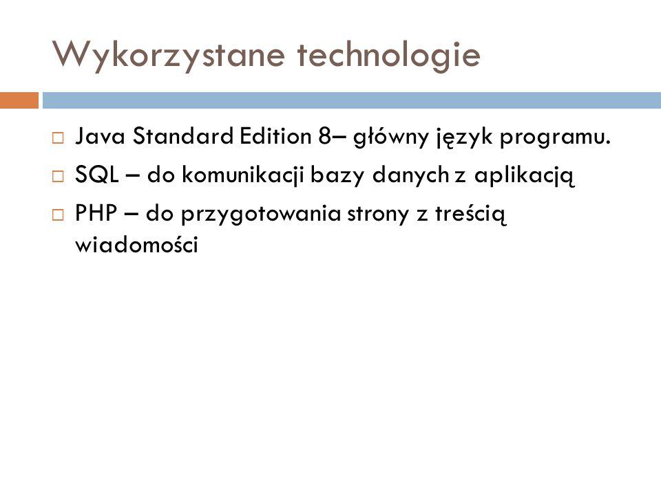 Wykorzystane technologie  Java Standard Edition 8– główny język programu.
