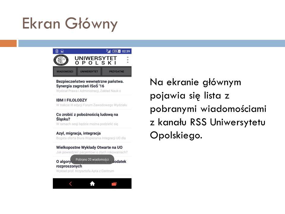 Ekran Główny Na ekranie głównym pojawia się lista z pobranymi wiadomościami z kanału RSS Uniwersytetu Opolskiego.