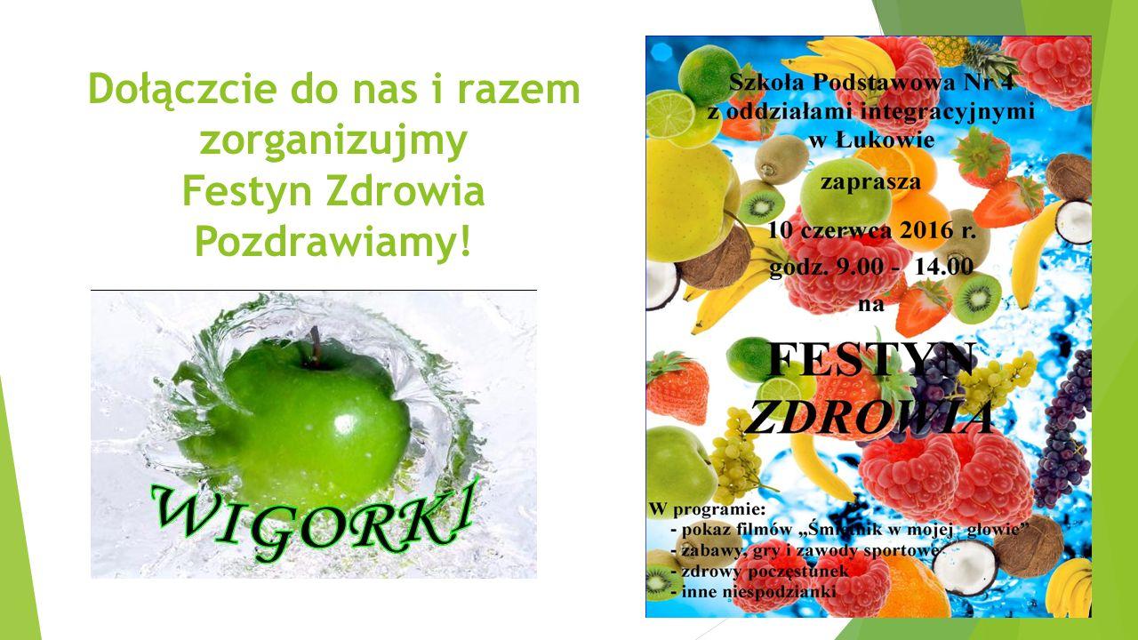 Dołączcie do nas i razem zorganizujmy Festyn Zdrowia Pozdrawiamy!