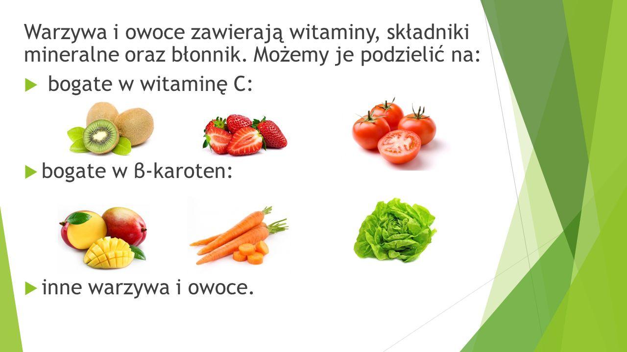 Warzywa i owoce zawierają witaminy, składniki mineralne oraz błonnik.