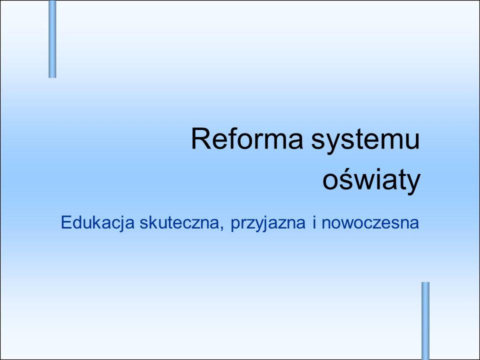 Edukacja skuteczna, przyjazna i nowoczesna Reforma systemu oświaty