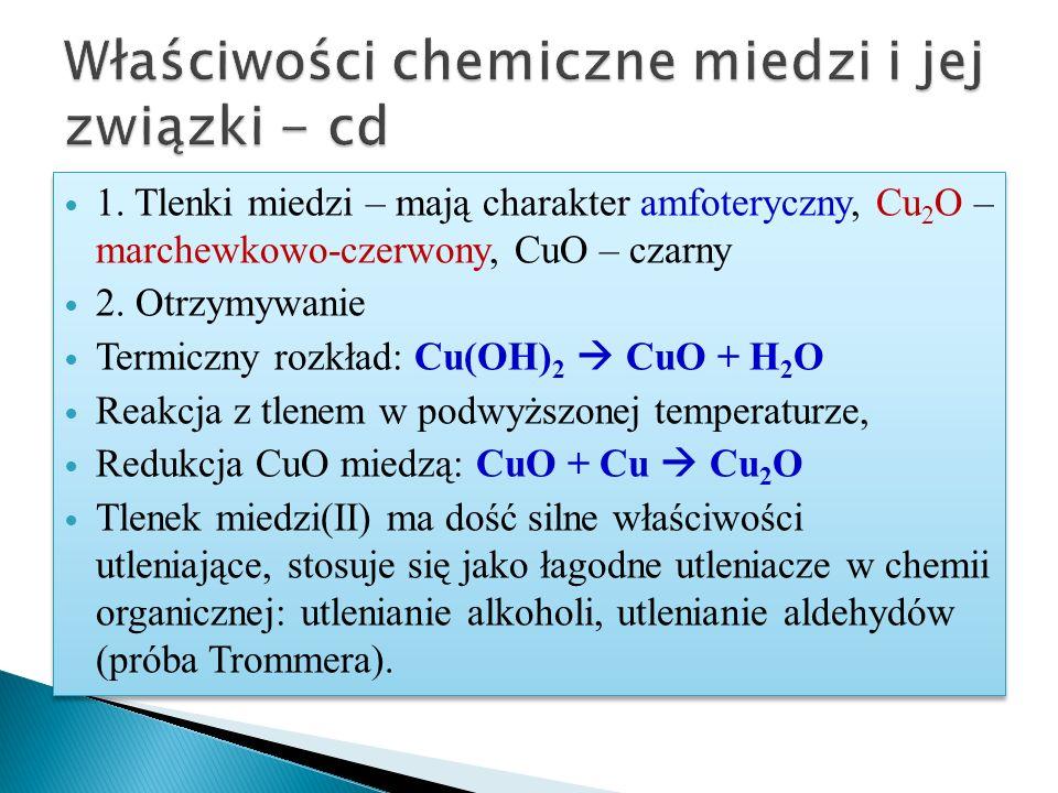 1. Tlenki miedzi – mają charakter amfoteryczny, Cu 2 O – marchewkowo-czerwony, CuO – czarny 2. Otrzymywanie Termiczny rozkład: Cu(OH) 2  CuO + H 2 O