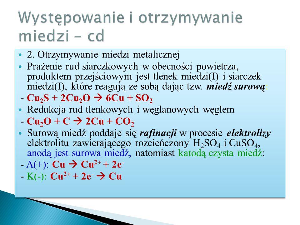 2. Otrzymywanie miedzi metalicznej Prażenie rud siarczkowych w obecności powietrza, produktem przejściowym jest tlenek miedzi(I) i siarczek miedzi(I),