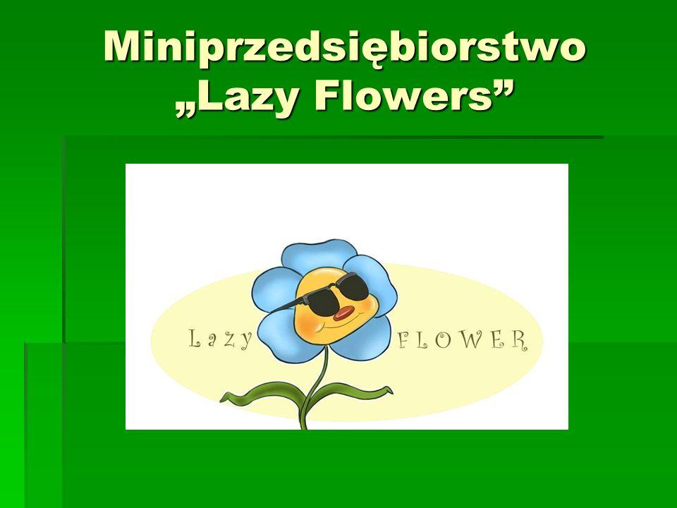 """Miniprzedsiębiorstwo """"Lazy Flowers"""