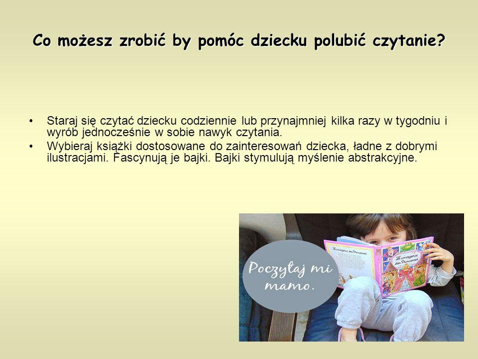 Co możesz zrobić by pomóc dziecku polubić czytanie? Staraj się czytać dziecku codziennie lub przynajmniej kilka razy w tygodniu i wyrób jednocześnie w