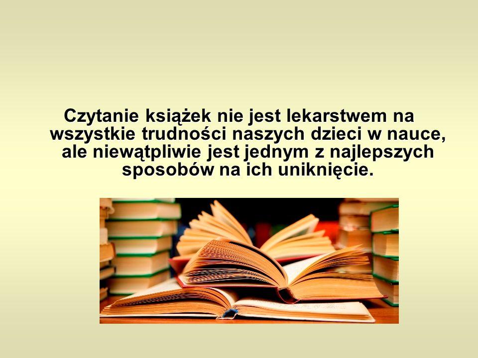 Czytanie książek nie jest lekarstwem na wszystkie trudności naszych dzieci w nauce, ale niewątpliwie jest jednym z najlepszych sposobów na ich uniknięcie.