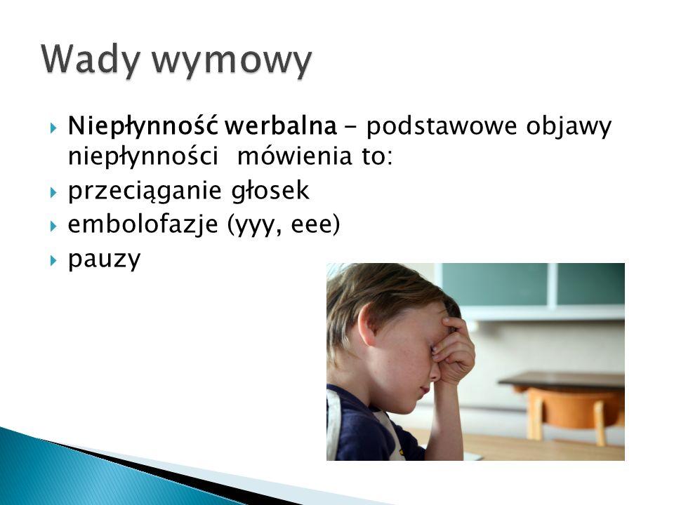  Niepłynność werbalna - podstawowe objawy niepłynności mówienia to:  przeciąganie głosek  embolofazje (yyy, eee)  pauzy