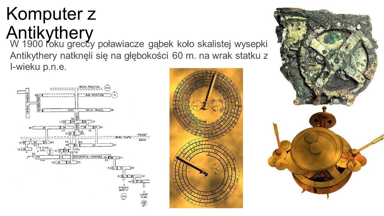 Komputer z Antikythery W 1900 roku greccy poławiacze gąbek koło skalistej wysepki Antikythery natknęli się na głębokości 60 m.