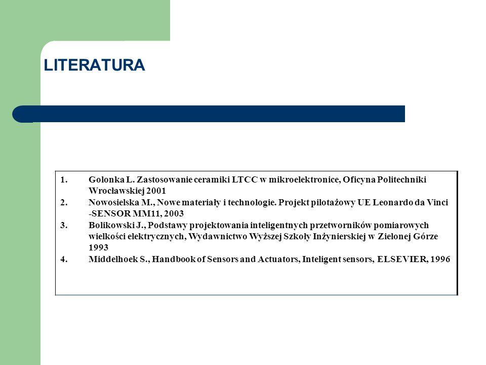 1.Golonka L. Zastosowanie ceramiki LTCC w mikroelektronice, Oficyna Politechniki Wrocławskiej 2001 2.Nowosielska M., Nowe materiały i technologie. Pro