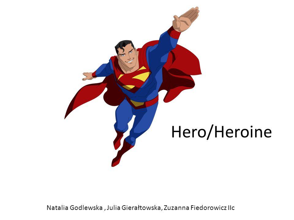 Hero/Heroine Natalia Godlewska, Julia Gierałtowska, Zuzanna Fiedorowicz IIc