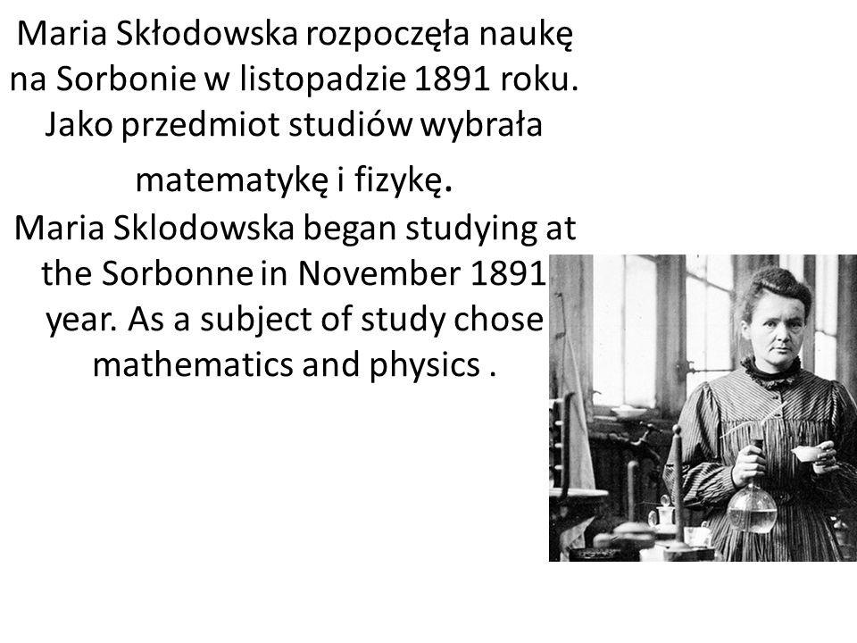 Maria Skłodowska rozpoczęła naukę na Sorbonie w listopadzie 1891 roku.