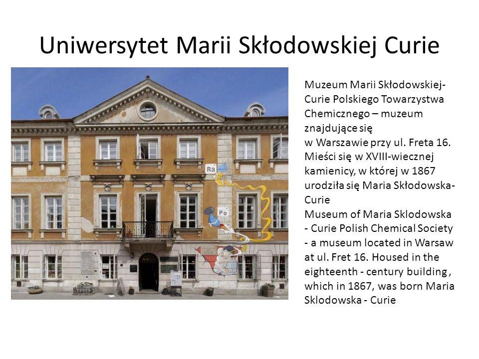 Uniwersytet Marii Skłodowskiej Curie Muzeum Marii Skłodowskiej- Curie Polskiego Towarzystwa Chemicznego – muzeum znajdujące się w Warszawie przy ul.