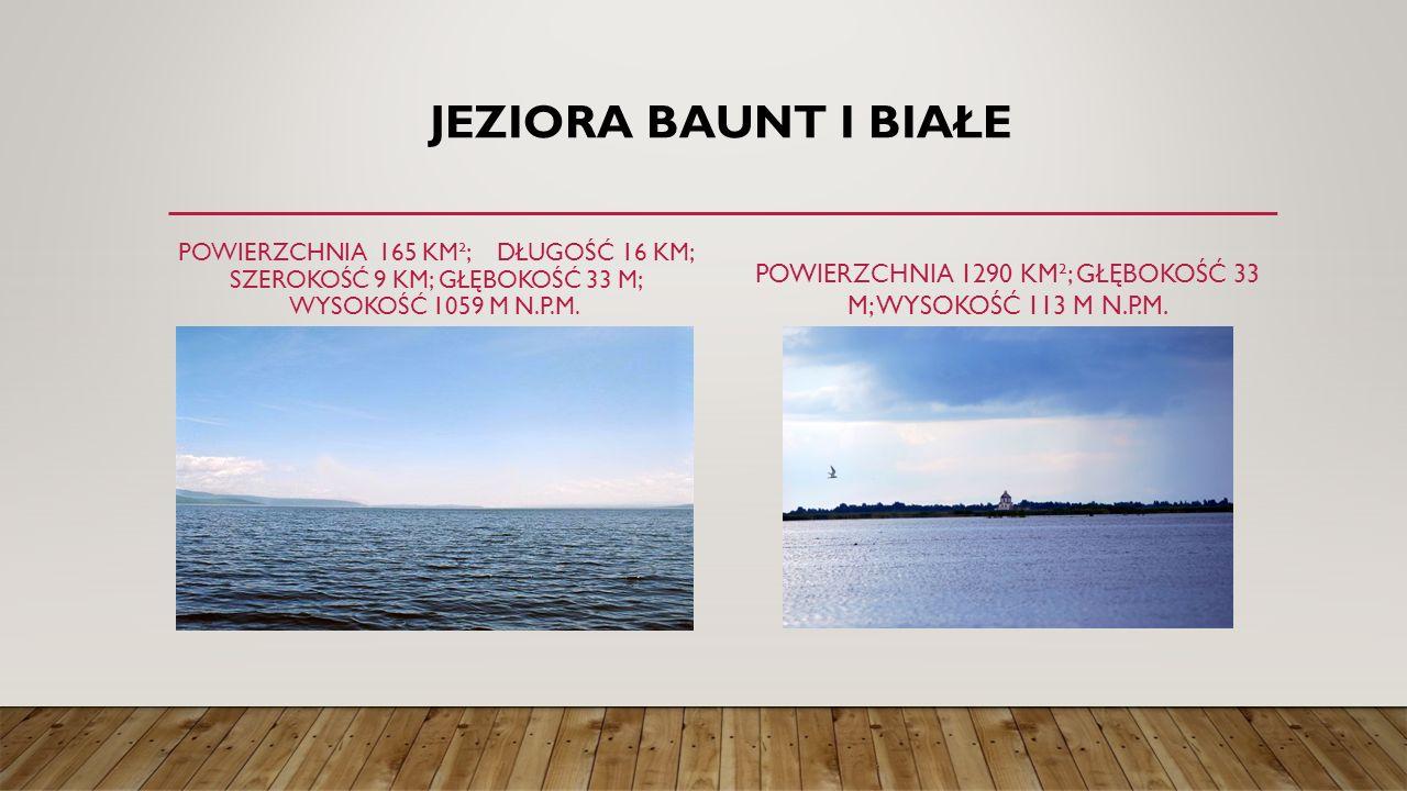 JEZIORA BAUNT I BIAŁE POWIERZCHNIA 165 KM²; DŁUGOŚĆ 16 KM; SZEROKOŚĆ 9 KM; GŁĘBOKOŚĆ 33 M; WYSOKOŚĆ 1059 M N.P.M.