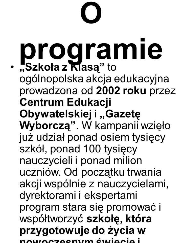 """O programie """"Szkoła z Klasą to ogólnopolska akcja edukacyjna prowadzona od 2002 roku przez Centrum Edukacji Obywatelskiej i """"Gazetę Wyborczą ."""