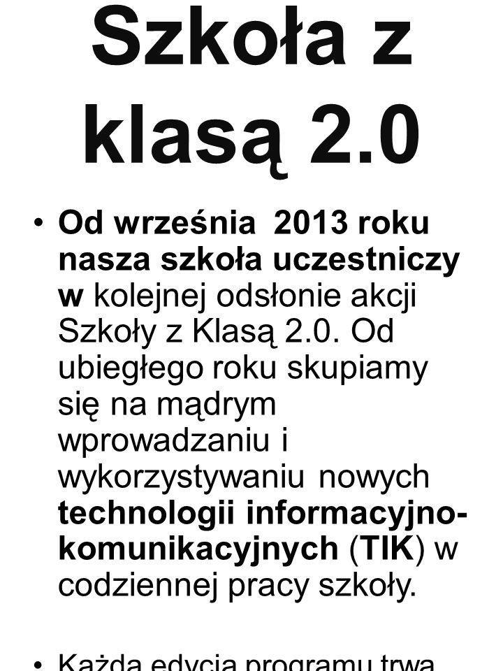 Szkoła z klasą 2.0 Od września 2013 roku nasza szkoła uczestniczy w kolejnej odsłonie akcji Szkoły z Klasą 2.0.