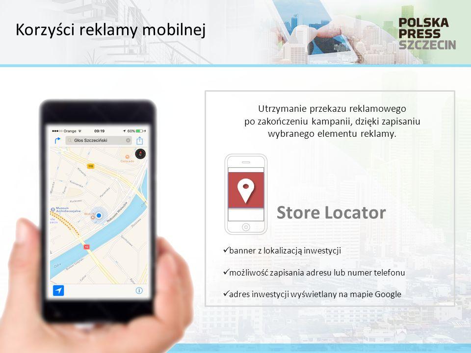 banner z lokalizacją inwestycji możliwość zapisania adresu lub numer telefonu adres inwestycji wyświetlany na mapie Google Store Locator Utrzymanie przekazu reklamowego po zakończeniu kampanii, dzięki zapisaniu wybranego elementu reklamy.