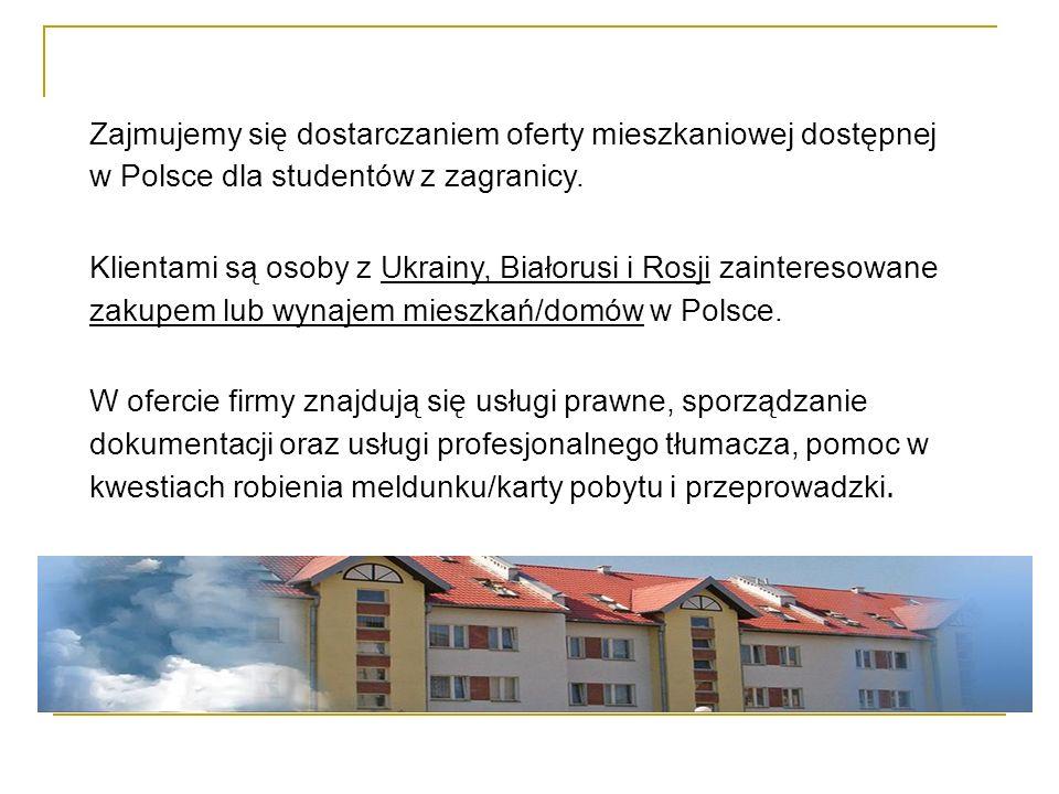Zajmujemy się dostarczaniem oferty mieszkaniowej dostępnej w Polsce dla studentów z zagranicy. Klientami są osoby z Ukrainy, Białorusi i Rosji zainter