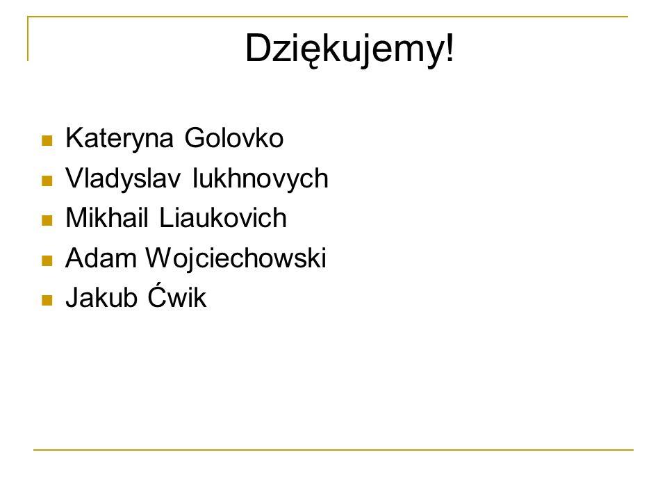 Dziękujemy! Kateryna Golovko Vladyslav Iukhnovych Mikhail Liaukovich Adam Wojciechowski Jakub Ćwik
