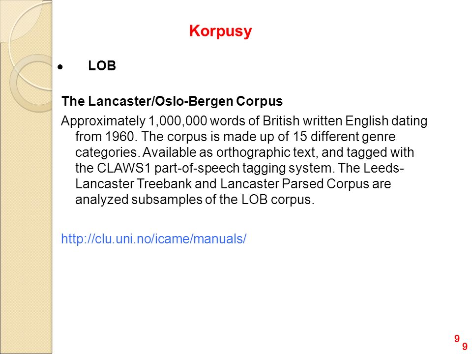 ● LOB The Lancaster/Oslo-Bergen Corpus Approximately 1,000,000 words of British written English dating from 1960.