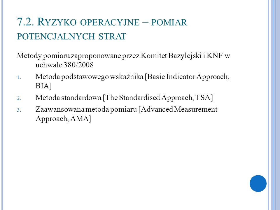 35 7.2. R YZYKO OPERACYJNE – POMIAR POTENCJALNYCH STRAT Metody pomiaru zaproponowane przez Komitet Bazylejski i KNF w uchwale 380/2008 1. Metoda podst