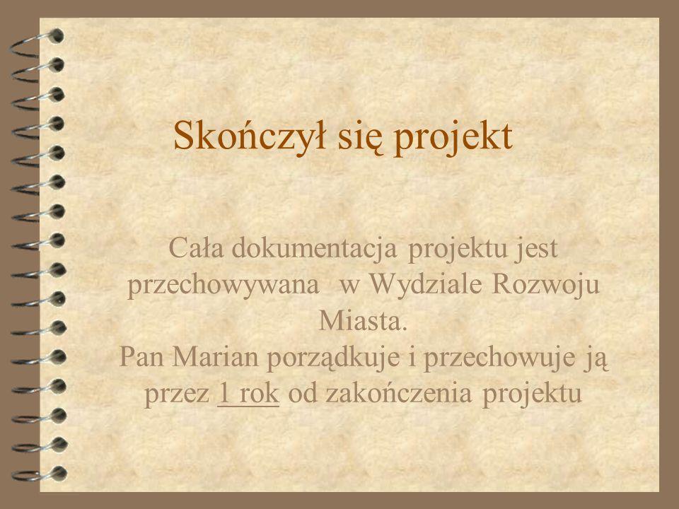 Cała dokumentacja projektu jest przechowywana w Wydziale Rozwoju Miasta. Pan Marian porządkuje i przechowuje ją przez 1 rok od zakończenia projektu Sk