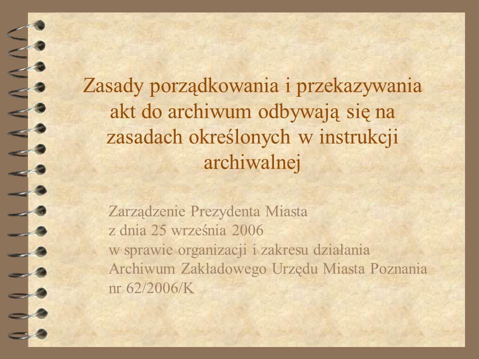 Zasady porządkowania i przekazywania akt do archiwum odbywają się na zasadach określonych w instrukcji archiwalnej Zarządzenie Prezydenta Miasta z dni