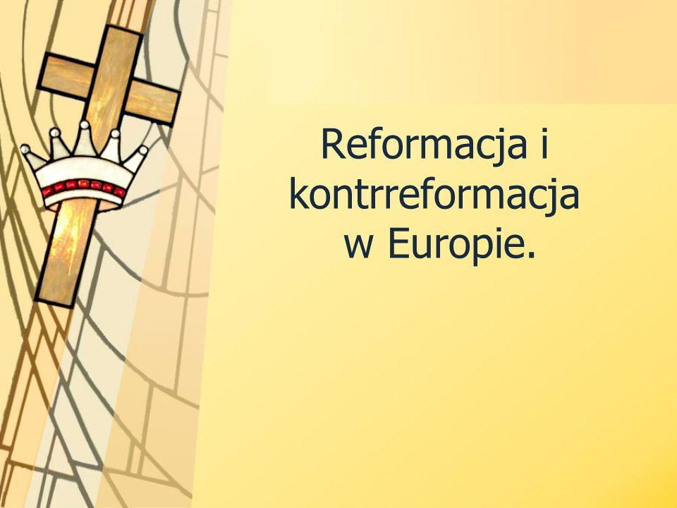 Reformacja i kontrreformacja w Europie.