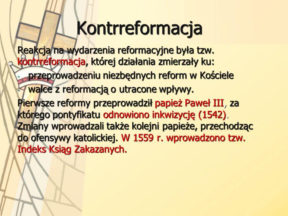 Kontrreformacja Reakcja na wydarzenia reformacyjne była tzw. kontrreformacja, której działania zmierzały ku: - przeprowadzeniu niezbędnych reform w Ko