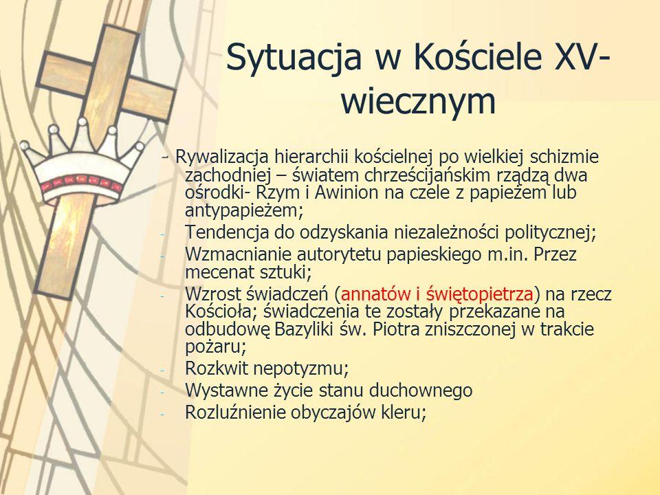 Sytuacja w Kościele XV- wiecznym - - Rywalizacja hierarchii kościelnej po wielkiej schizmie zachodniej – światem chrześcijańskim rządzą dwa ośrodki- R