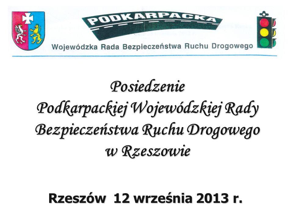 Posiedzenie Podkarpackiej Wojewódzkiej Rady Bezpieczeństwa Ruchu Drogowego w Rzeszowie Rzeszów 12 września 2013 r.