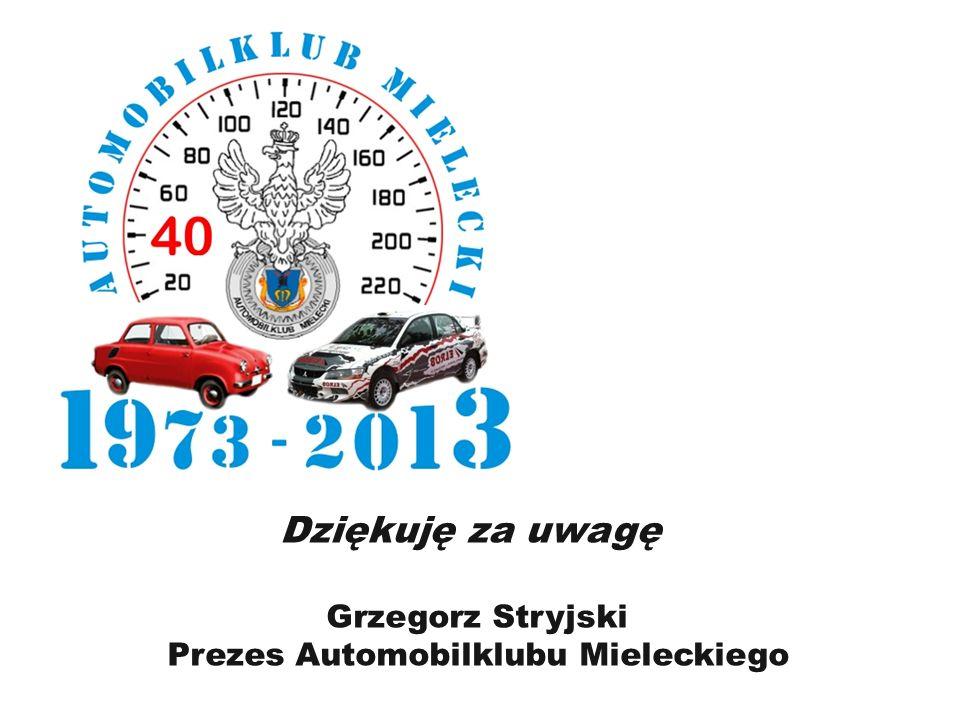 Grzegorz Stryjski Prezes Automobilklubu Mieleckiego Dziękuję za uwagę
