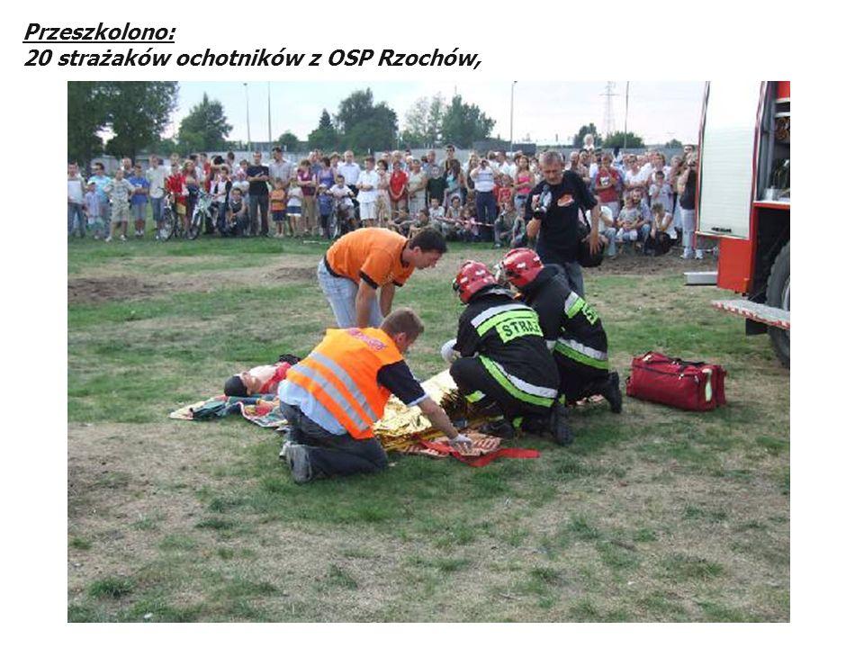 Przeszkolono: 20 strażaków ochotników z OSP Rzochów,