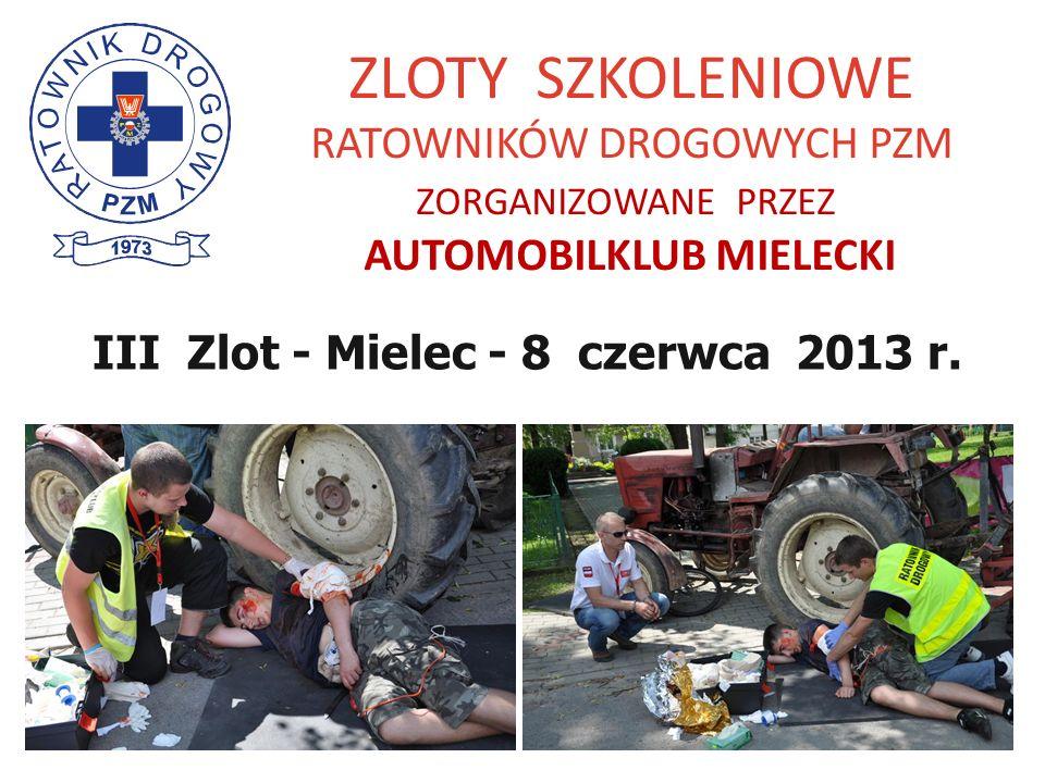 ZLOTY SZKOLENIOWE RATOWNIKÓW DROGOWYCH PZM ZORGANIZOWANE PRZEZ AUTOMOBILKLUB MIELECKI III Zlot - Mielec - 8 czerwca 2013 r.