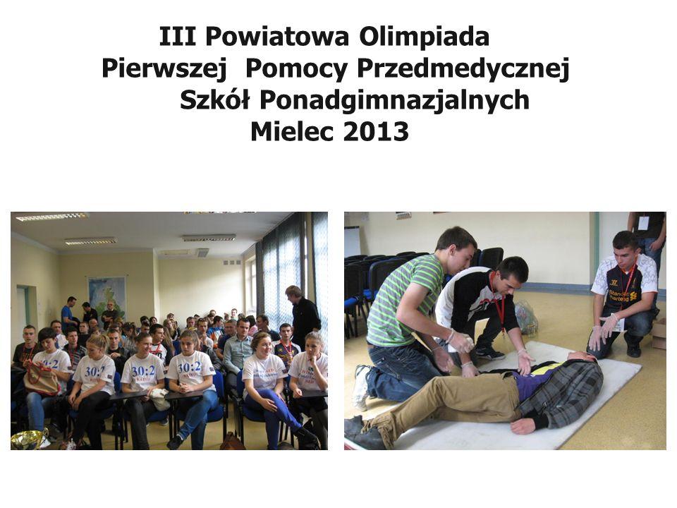 III Powiatowa Olimpiada Pierwszej Pomocy Przedmedycznej Szkół Ponadgimnazjalnych Mielec 2013