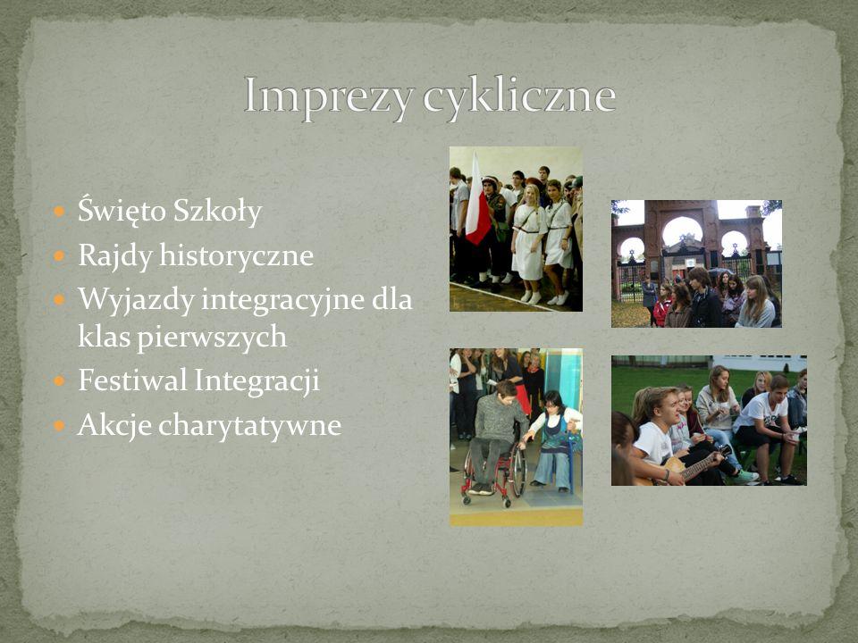 Święto Szkoły Rajdy historyczne Wyjazdy integracyjne dla klas pierwszych Festiwal Integracji Akcje charytatywne
