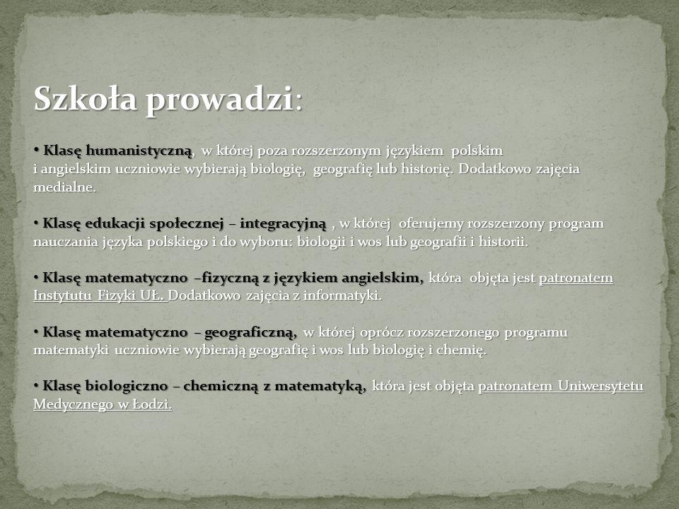 Szkoła prowadzi: Klasę humanistyczną, w której poza rozszerzonym językiem polskim Klasę humanistyczną, w której poza rozszerzonym językiem polskim i angielskim uczniowie wybierają biologię, geografię lub historię.
