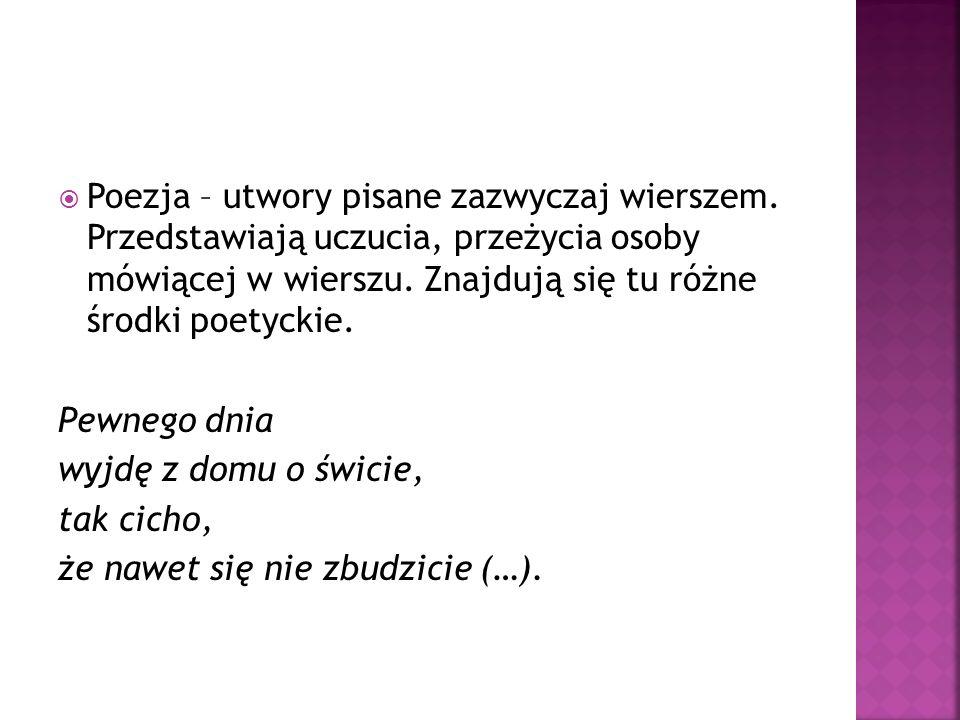  Poezja – utwory pisane zazwyczaj wierszem.