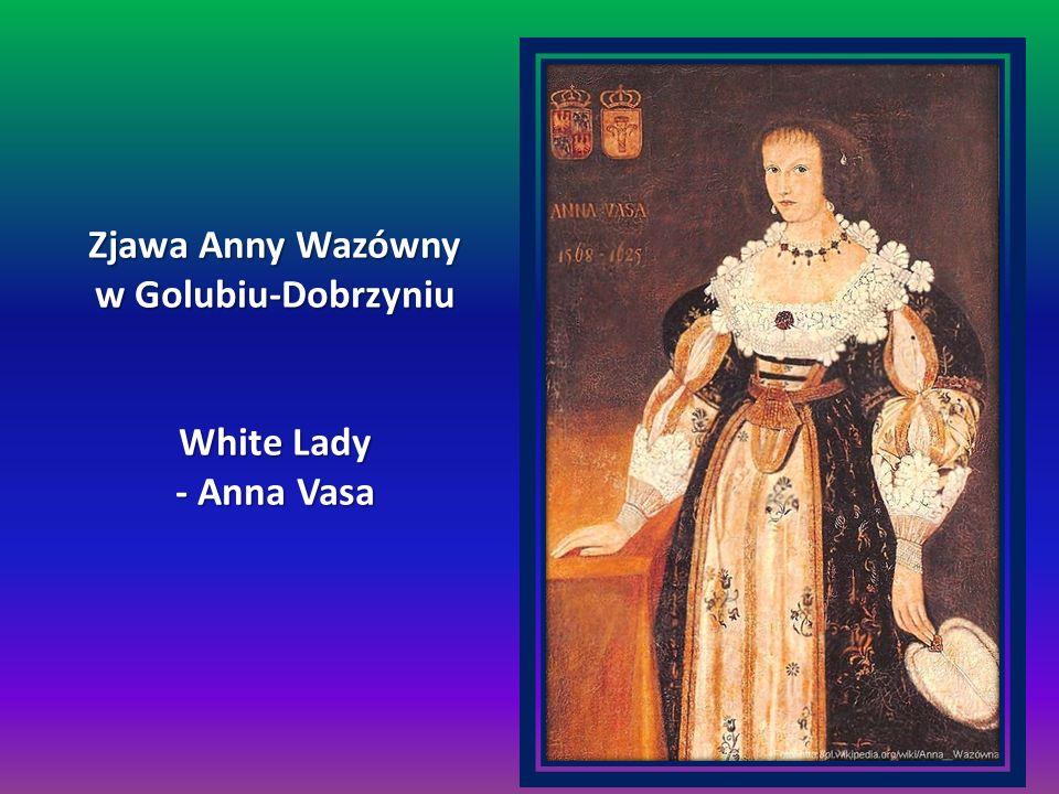 Zjawa Anny Wazówny w Golubiu-Dobrzyniu White Lady - Anna Vasa