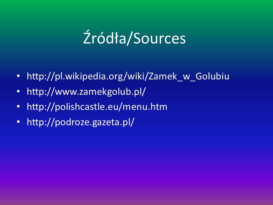 Źródła/Sources http://pl.wikipedia.org/wiki/Zamek_w_Golubiu http://www.zamekgolub.pl/ http://polishcastle.eu/menu.htm http://podroze.gazeta.pl/