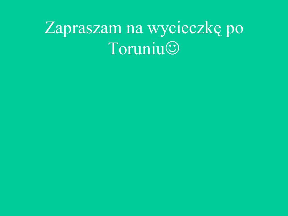 Zapraszam na wycieczkę po Toruniu