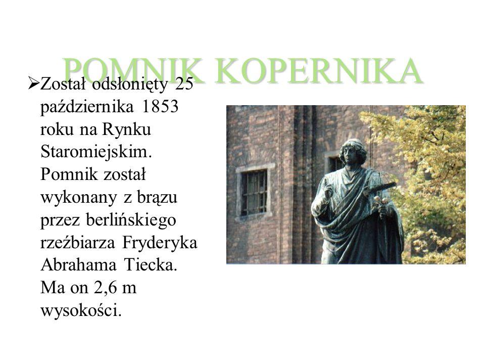 POMNIKKOPERNIKA POMNIK KOPERNIKA  Został odsłonięty 25 października 1853 roku na Rynku Staromiejskim.